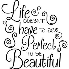 Life Doesn't Have to Be Perfect to Be Beautiful Wall Quote ($32) ❤ liked on Polyvore featuring home, home decor, wall art, phrase, print, quotes, text, home & living, wall decals & murals and silver