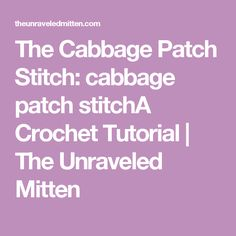 The Cabbage Patch Stitch: cabbage patch stitchA Crochet Tutorial | The Unraveled Mitten