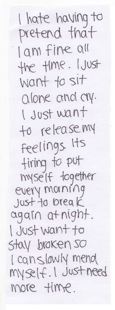 It's tiring to put myself together every morning just to break again at night.