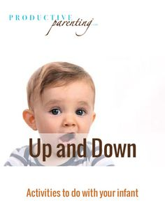 Productive Parenting: Preschool Activities - Up and Down - Early Infant Activities