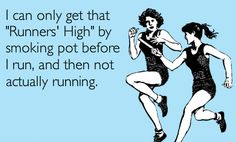 I <3 getting an actual Runner's High but this is hilarious
