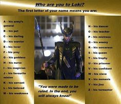 'Who are you to Loki?'... Z - Zoe (Washborne) is his tormentor. I take it a Whedon fan thought this one up.