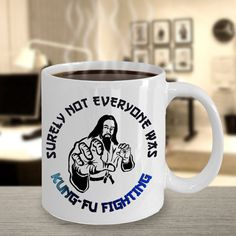 Surely Not Everyone Was Kung-Fu Fighting - Funny Mug  *11oz Mug  *Dishwasher and microwave safe Ceramic Mug  *Your Coffee Cup will be Printed and shipped from the USA  *The highest quality printing possible is used. Your Ceramic Mug will never fade no matter how many times you wash it. #kungfu #kung-fu #kungfumug