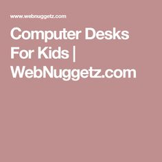 Computer Desks For Kids | WebNuggetz.com