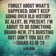 God is going to do something BRAND-NEW in your life! Be Alert, Live in the Moment! #BeMore