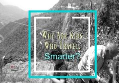 Why Are Kids Who Travel, Smarter?