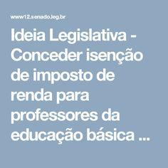 Ideia Legislativa - Conceder isenção de imposto de renda para professores da educação básica de escolas públicas. :: Portal e-Cidadania - Senado Federal