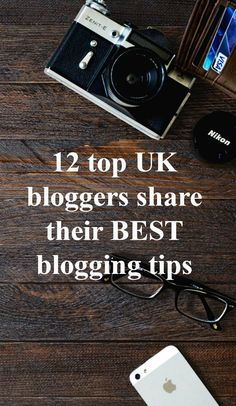 12 top UK bloggers share their BEST blogging tips - blogging advice to inspire !