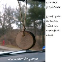 Scent tree branch slices with oil, add a string and hang it from your rear-view mirror. Note: In some states, it is illegal for objects to dangle from your mirror. Be aware of your local laws