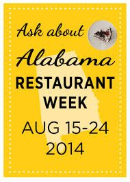 """August 15~24, 2014 ~ All over Alabama  Alabama Restaurant Week is where Restaurants around the state, including many featured in the popular """"100 Dishes To Eat in Alabama Before You Die"""" brochure, invite diners to experience the wonderful culinary scene of Sweet Home Alabama. Participating restaurants will offer specials throughout the week."""