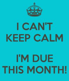 I CAN'T KEEP CALM I'M DUE THIS MONTH! - KEEP CALM AND CARRY ON Image Generator