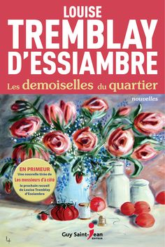 Buy Les demoiselles du quartier by Louise Tremblay d'Essiambre and Read this Book on Kobo's Free Apps. Discover Kobo's Vast Collection of Ebooks and Audiobooks Today - Over 4 Million Titles! Feel Good Books, Guy, This Book, Collection, Saint Jean, Romans, Free Apps, Audiobooks, Ebooks
