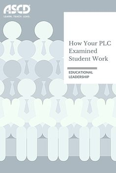 How Your Group Examined Student Work from Educational Leadership magazine looks at how PLCs are examining student work.