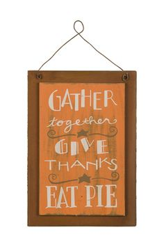 Autumn Decor. Gather together. Give thanks. Eat Pie.