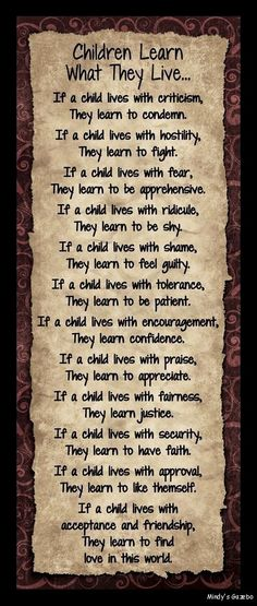 We had this saying hanging on our wall when our children were small because I liked it so much and feel it holds true!