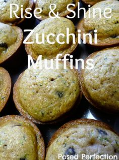 Posed Perfection: Rise & Shine Zucchini Muffins