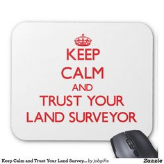 Keep Calm and Trust Your Land Surveyor Mouse Pad