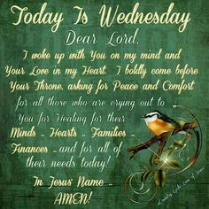 Today Is Wednesday, Dear Lord good morning wednesday happy wednesday good morning wednesday wednesday image quotes… Wednesday Morning Greetings, Wednesday Morning Quotes, Wednesday Prayer, Blessed Wednesday, Good Morning Wednesday, Good Morning Prayer, Morning Blessings, Morning Prayers, Good Morning Quotes