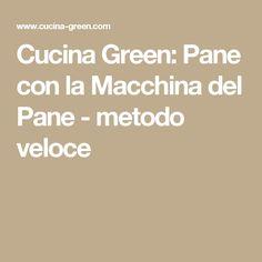 Cucina Green: Pane con la Macchina del Pane - metodo veloce