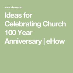 Ideas for Celebrating Church 100 Year Anniversary   eHow