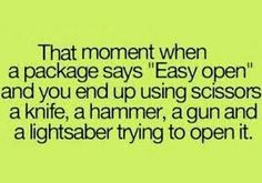 That Moment When a Package Says & Open& and you end up using scissors, a knife, a hammer, a gun and a light saber trying to open it. Teen Memes, Teen Quotes, Funny Quotes, Funny Memes, Hilarious, Funny Teen Posts, Teenager Posts, Relatable Posts, Some Funny Jokes