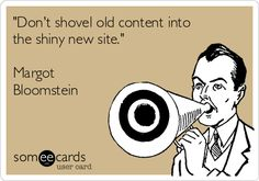'Don't shovel old content into the shiny new site.' Margot Bloomstein. #ContentStrategy