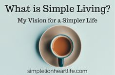 What is Simple Living - My Vision for a Simple Life