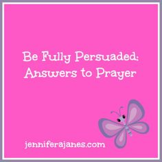 Be Fully Persuaded: Answers to Prayer - jenniferajanes.com