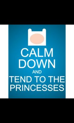 Calm down and tend to the princesses
