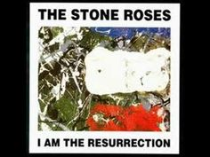 The Stone Roses - I Am The Resurrection    Love the outro.