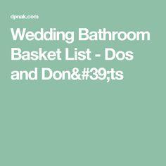 Wedding Bathroom Basket List - Dos and Don'ts