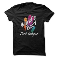 Worlds Best Floral Designer Great Funny Shirt - #anniversary gift #personalized gift. MORE ITEMS => https://www.sunfrog.com/LifeStyle/Worlds-Best-Floral-Designer-Great-Funny-Shirt.html?68278