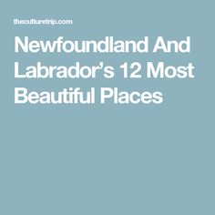 Newfoundland And Labrador's 12 Most Beautiful Places