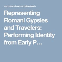 Representing Romani Gypsies and Travelers: Performing Identity from Early P…