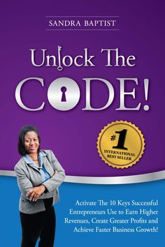 Amazon.com: Unlock The Code: Activate the 10 Keys Successful Entrepreneurs Use to Earn Higher Revenues, Create Greater Profits and Achieve Faster Business Growth eBook: Sandra Baptist: Kindle Store