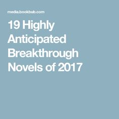 19 Highly Anticipated Breakthrough Novels of 2017