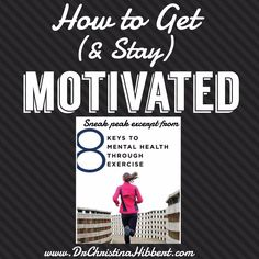 "How to Get (& Stay) Motivated-Sneak Peak Excerpt from my new book, ""8 Keys to Mental Health Through Exercise"" www.DrChristinahibbert.com #exercise #mentalhealth #motivation"