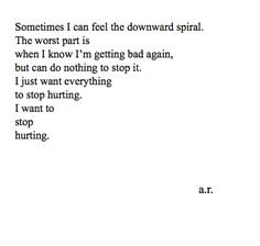 I want to stop. I can tell that im getting worse even as i seem to be at my best. I don't want to keep up this crazy pace.