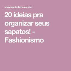20 ideias pra organizar seus sapatos! - Fashionismo