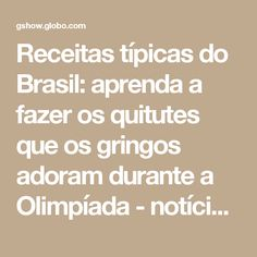 Receitas típicas do Brasil: aprenda a fazer os quitutes que os gringos adoram durante a Olimpíada - notícias em Tv