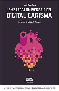 Amazon.it: Le 42 leggi universali del digital carisma: La fusione tra vita digitale e reale è il futuro della comunicazione - Rudy Bandiera - Libri
