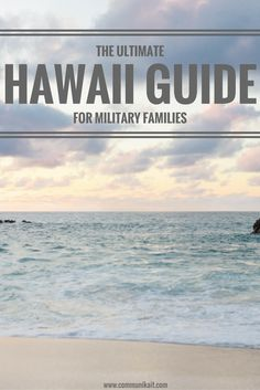 Hawaii Guide For Military Families - a guide for military families PCSing to Hawaii on where to live, what to see, how to travel and more!
