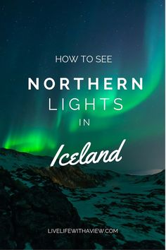 Traveling to Iceland to see the Northern Lights? I have created a guide for you on the most surefire way to see them and how to capture them with your camera! ---How to See the Northern Lights in Iceland | Life With a View www.livelifewithaview.com