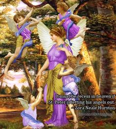 It must be recess in heaven if St. Peter is letting his angels out.  Zora Neale Hurston  Visit www.AskAnAngel.org