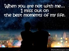 When you are not with me, I miss out on the best moments of my life. via WishesMessages.com