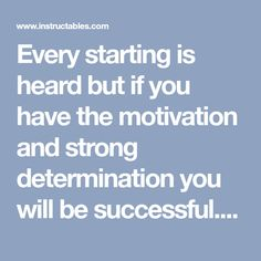 Every starting is heard but if you have the motivation and strong determination you will be successful. Most of the students especially of the students of...