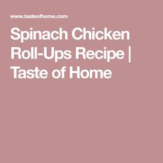 Spinach Chicken Roll-Ups Recipe | Taste of Home