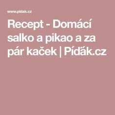 Recept - Domácí salko a pikao a za pár kaček   Píďák.cz