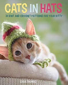 Cats in Hats: 30 Knit and Crochet Hat Patterns for Your Kitty --- such adorable patterns ❤️