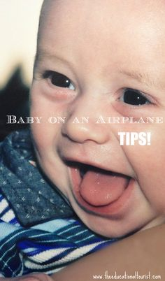 Tips for flying with BABY. http://theeducationaltourist.com/top-tips-for-flying-with-an-infant/